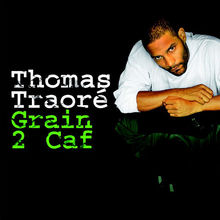 Thomas Traoré - Grain 2 caf