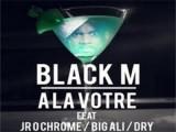 A la votre (feat. Jr O Crom, Dry & Big Ali) - Black m