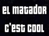 C'est cool - El matador